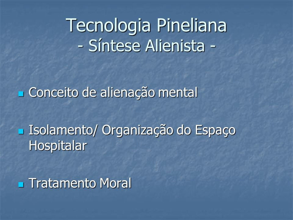 Tecnologia Pineliana - Síntese Alienista -