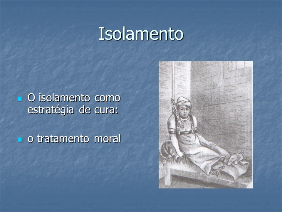 Isolamento O isolamento como estratégia de cura: o tratamento moral
