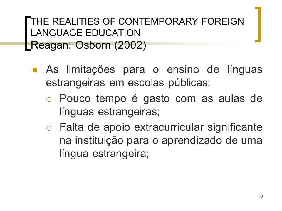 Pouco tempo é gasto com as aulas de línguas estrangeiras;