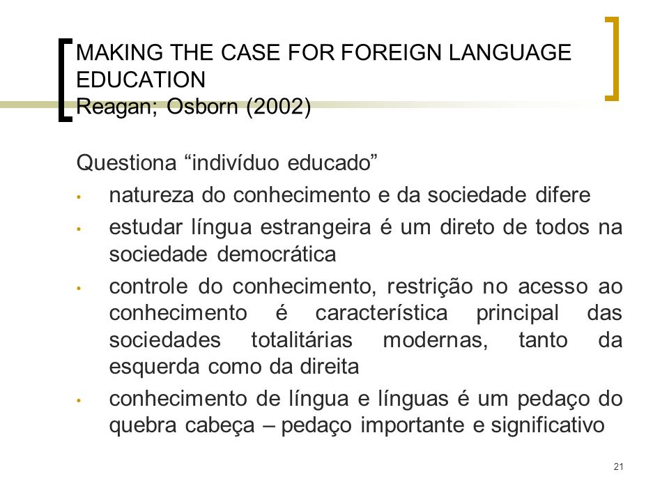MAKING THE CASE FOR FOREIGN LANGUAGE EDUCATION Reagan; Osborn (2002)