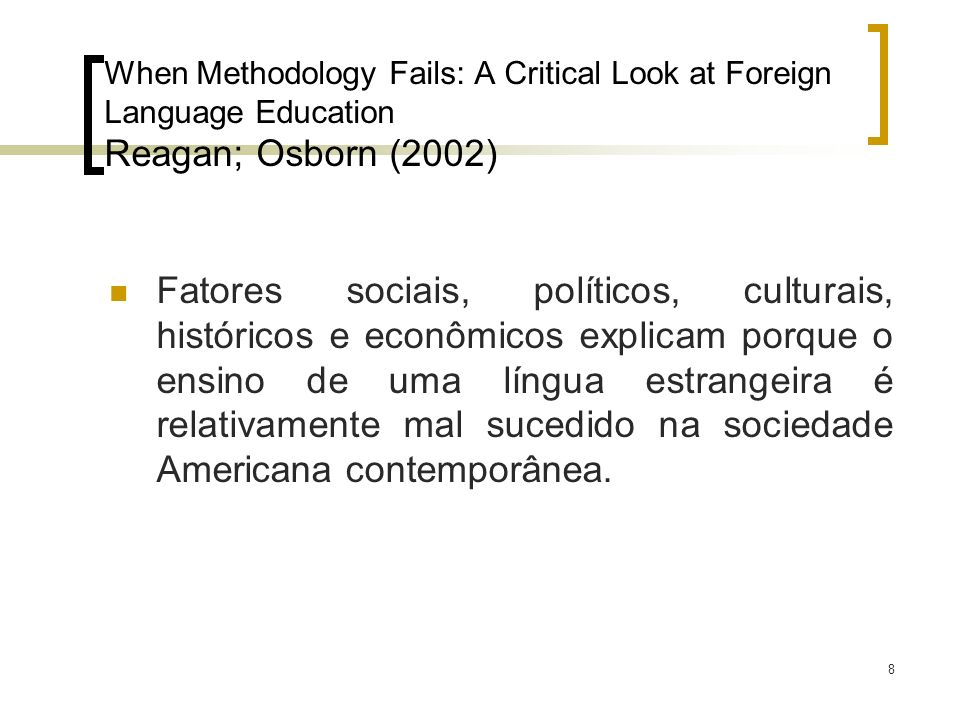 When Methodology Fails: A Critical Look at Foreign Language Education Reagan; Osborn (2002)