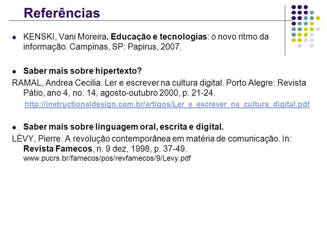 ReferênciasKENSKI, Vani Moreira. Educação e tecnologias: o novo ritmo da informação. Campinas, SP: Papirus, 2007.