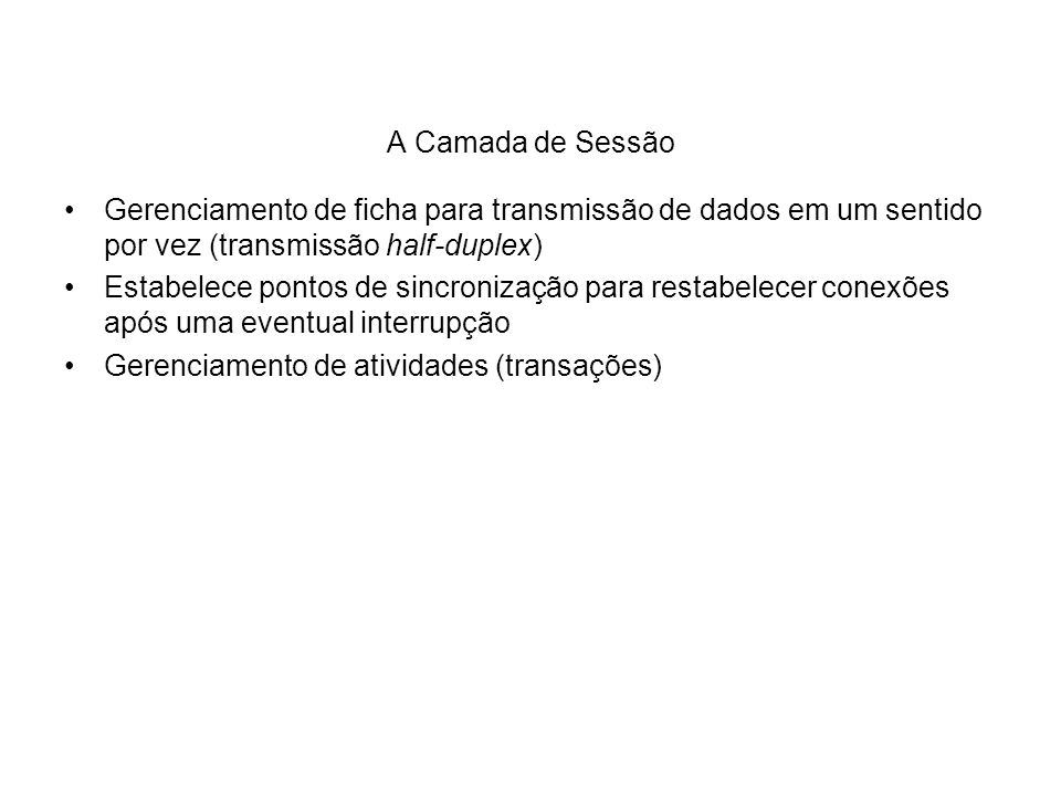 A Camada de Sessão Gerenciamento de ficha para transmissão de dados em um sentido por vez (transmissão half-duplex)