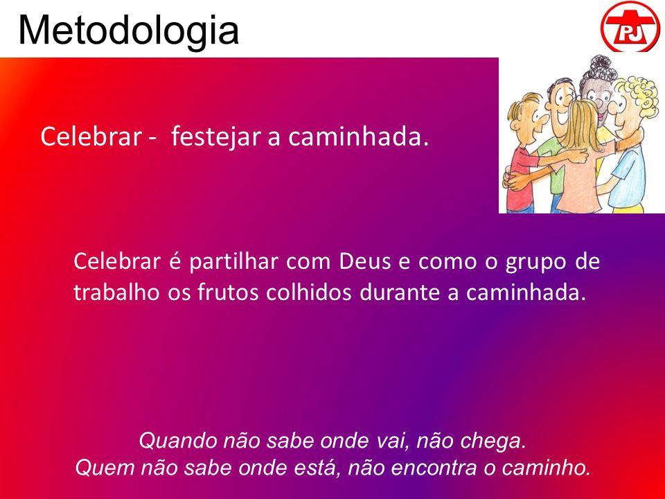 Metodologia Celebrar - festejar a caminhada.
