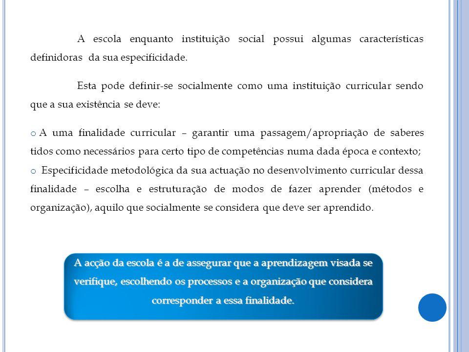 A escola enquanto instituição social possui algumas características definidoras da sua especificidade.