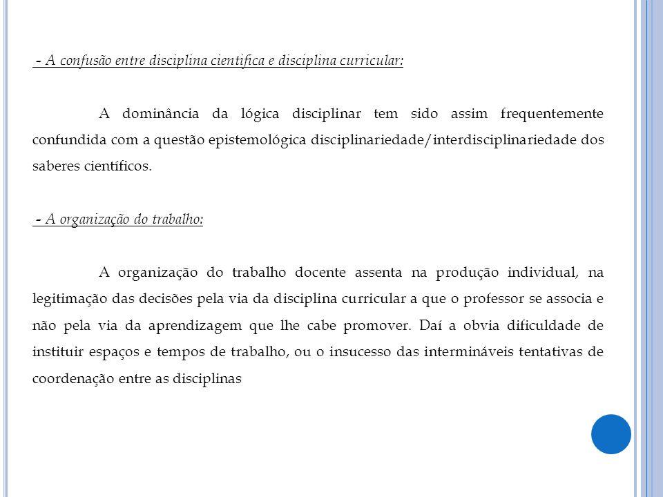 - A confusão entre disciplina cientifica e disciplina curricular: