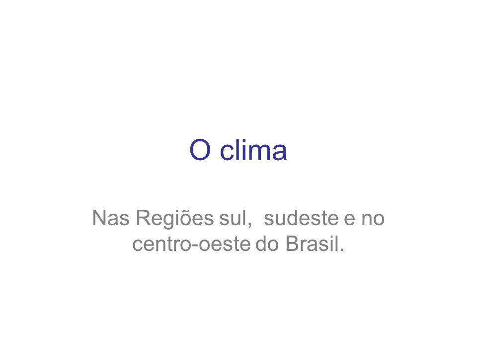 Nas Regiões sul, sudeste e no centro-oeste do Brasil.