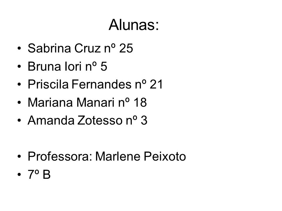 Alunas: Sabrina Cruz nº 25 Bruna Iori nº 5 Priscila Fernandes nº 21