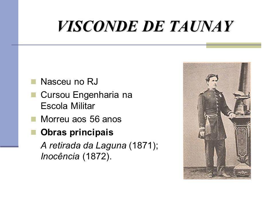 VISCONDE DE TAUNAY Nasceu no RJ Cursou Engenharia na Escola Militar