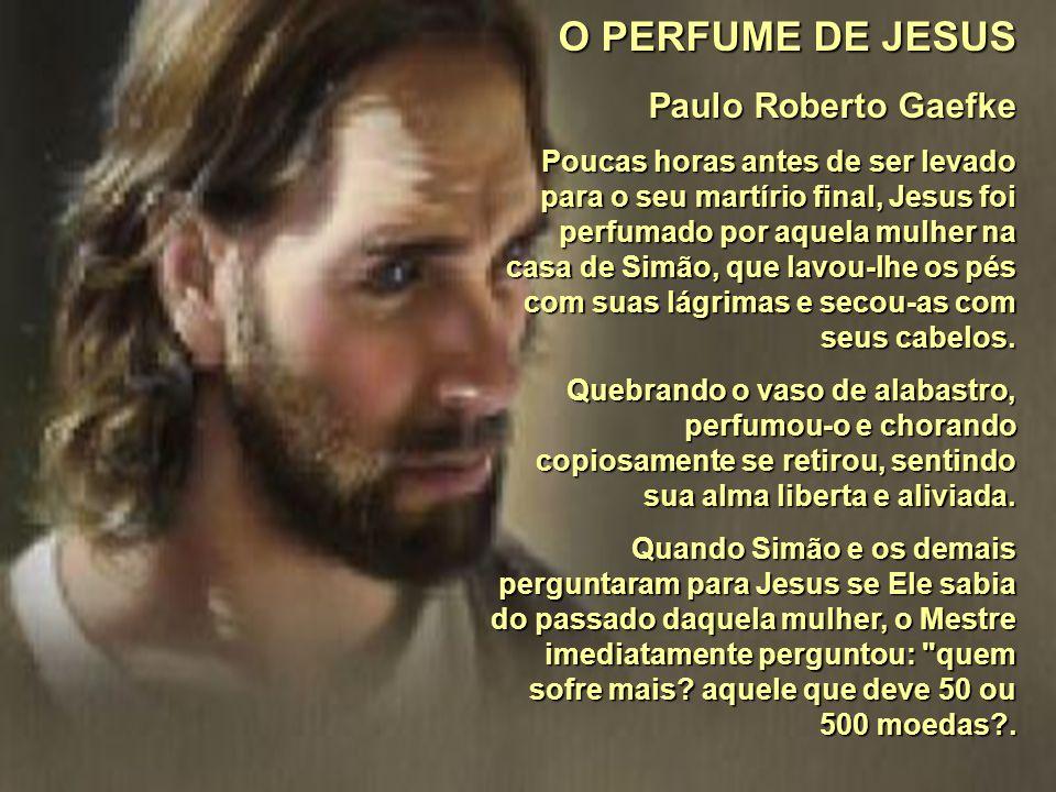 O PERFUME DE JESUS Paulo Roberto Gaefke