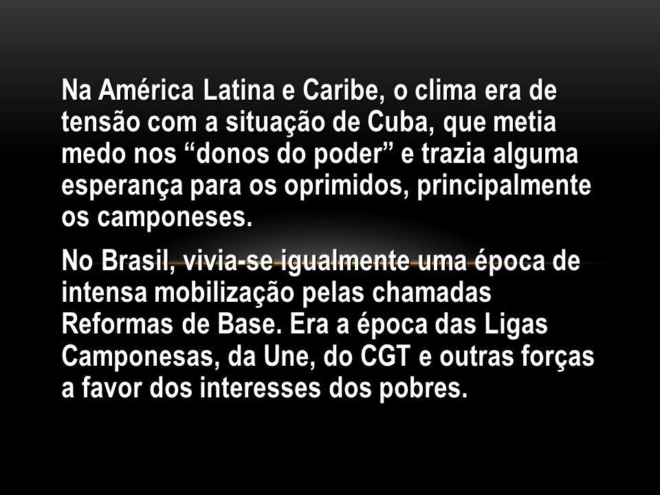 Na América Latina e Caribe, o clima era de tensão com a situação de Cuba, que metia medo nos donos do poder e trazia alguma esperança para os oprimidos, principalmente os camponeses.