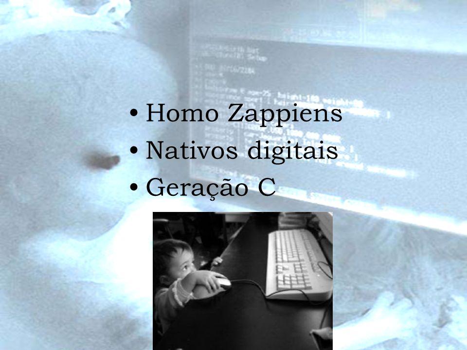 Homo Zappiens Nativos digitais Geração C