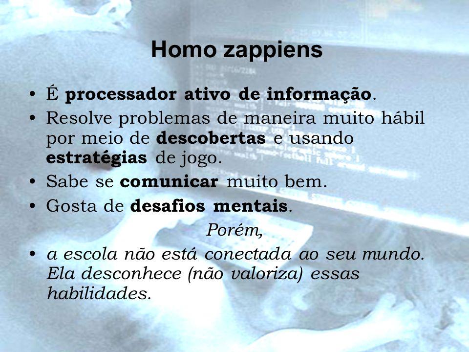 Homo zappiens É processador ativo de informação.