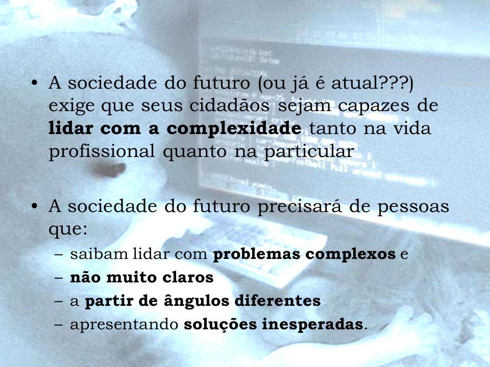 A sociedade do futuro precisará de pessoas que: