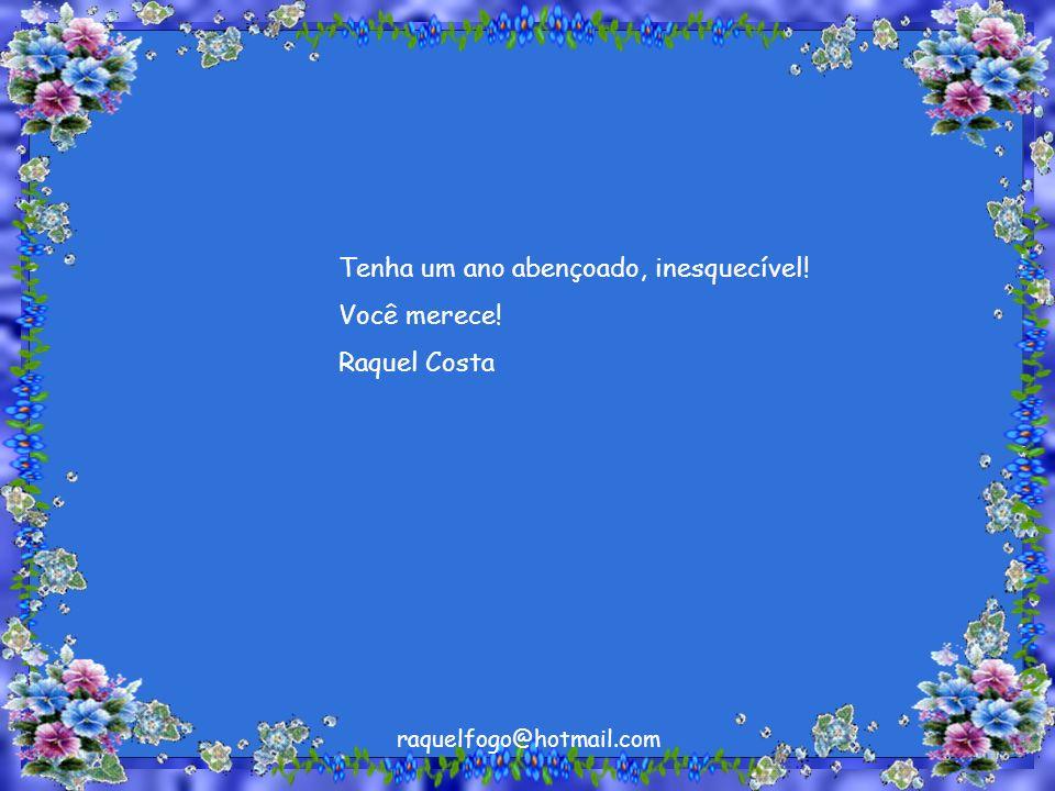 Tenha um ano abençoado, inesquecível! Você merece! Raquel Costa