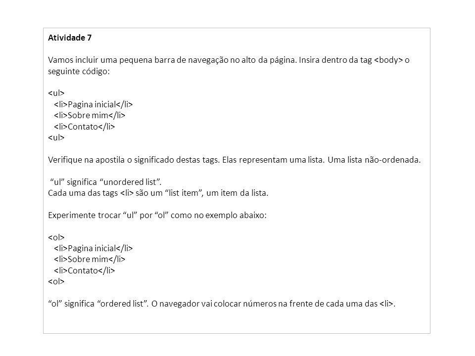 Atividade 7Vamos incluir uma pequena barra de navegação no alto da página. Insira dentro da tag <body> o seguinte código: