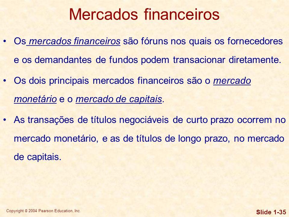Mercados financeiros Os mercados financeiros são fóruns nos quais os fornecedores e os demandantes de fundos podem transacionar diretamente.