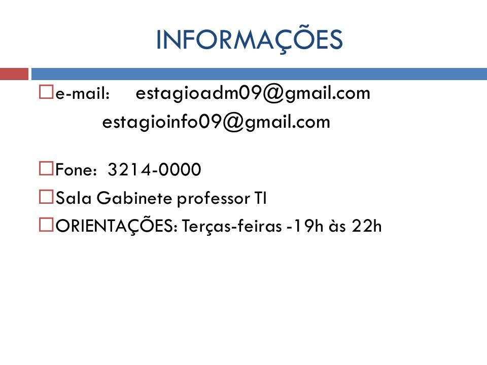 INFORMAÇÕES e-mail: estagioadm09@gmail.com Fone: 3214-0000