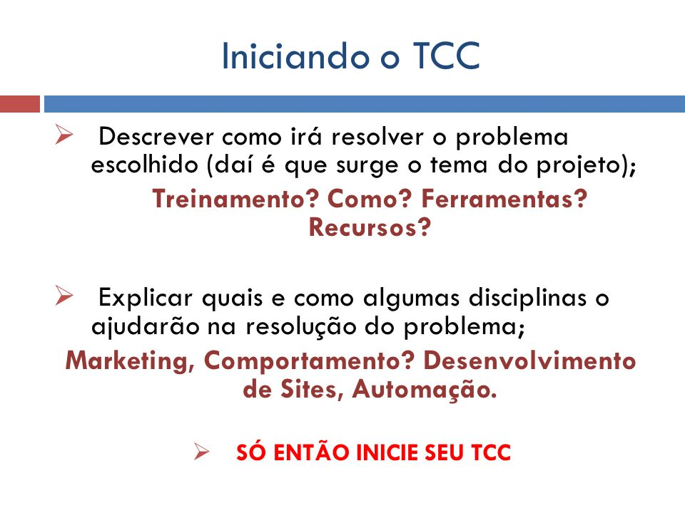 Iniciando o TCC Descrever como irá resolver o problema escolhido (daí é que surge o tema do projeto);