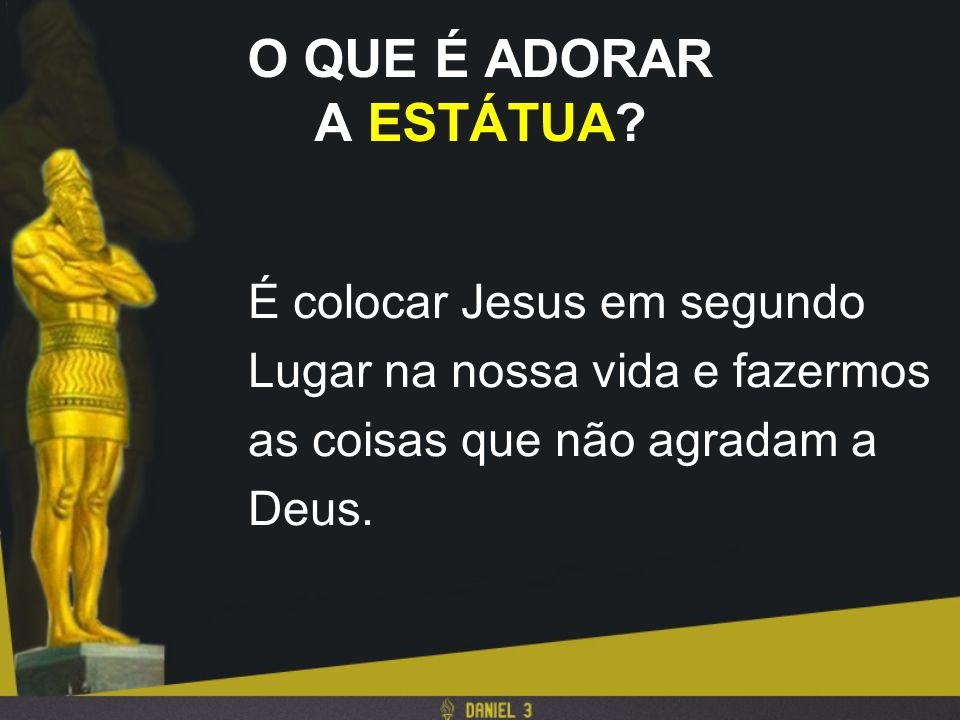 O QUE É ADORAR A ESTÁTUA É colocar Jesus em segundo
