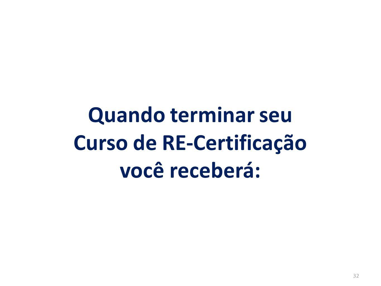 Quando terminar seu Curso de RE-Certificação você receberá: