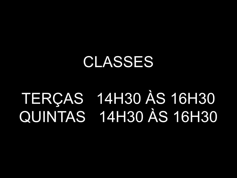 CLASSES TERÇAS 14H30 ÀS 16H30 QUINTAS 14H30 ÀS 16H30
