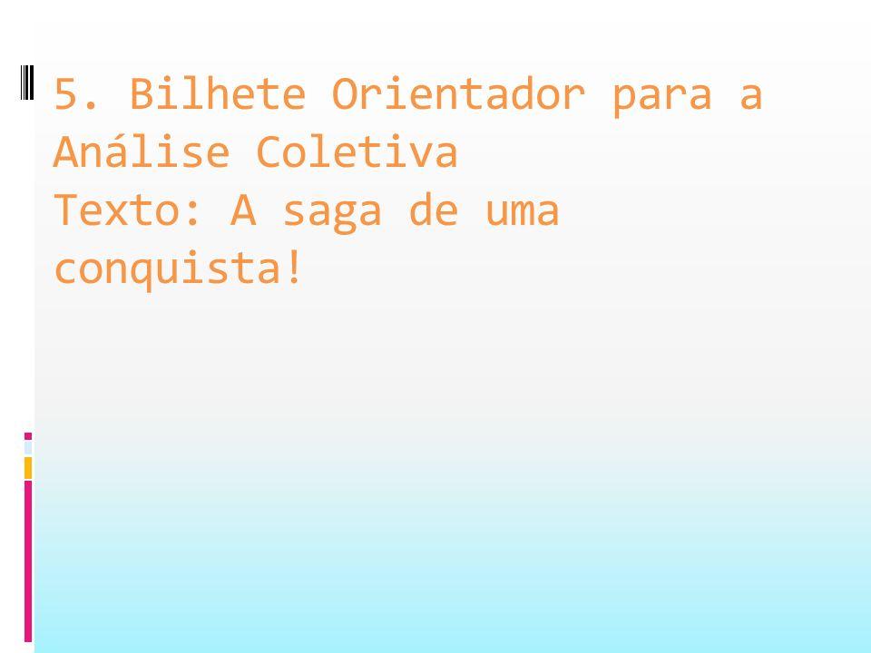5. Bilhete Orientador para a Análise Coletiva Texto: A saga de uma conquista!