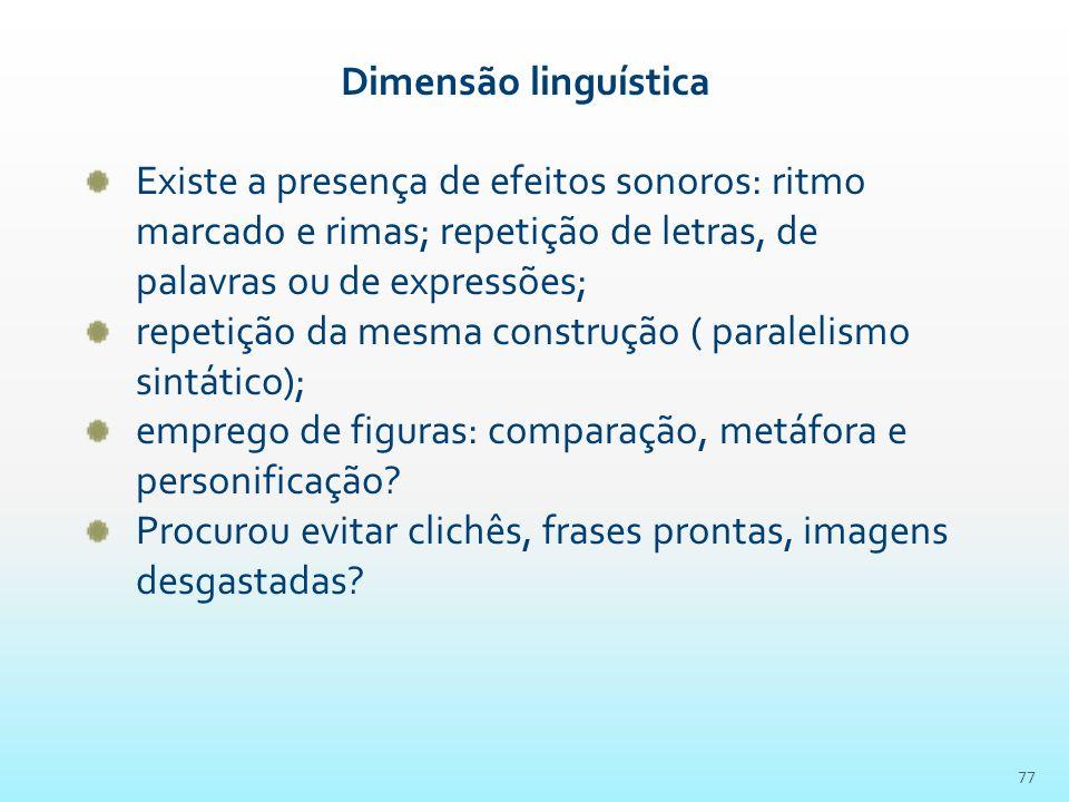 Dimensão linguística Existe a presença de efeitos sonoros: ritmo marcado e rimas; repetição de letras, de palavras ou de expressões;