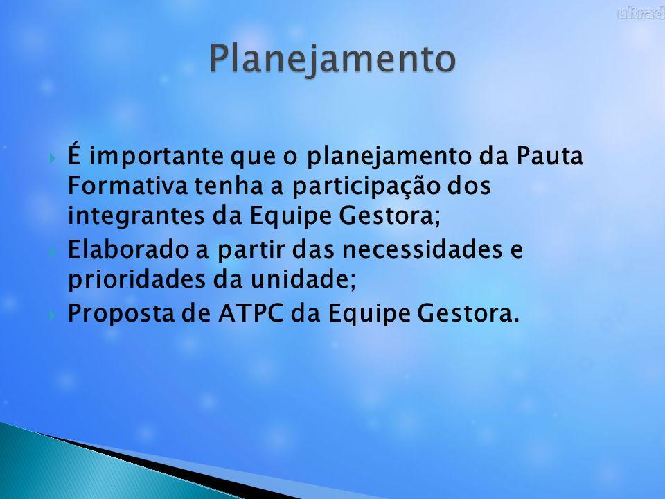 PlanejamentoÉ importante que o planejamento da Pauta Formativa tenha a participação dos integrantes da Equipe Gestora;