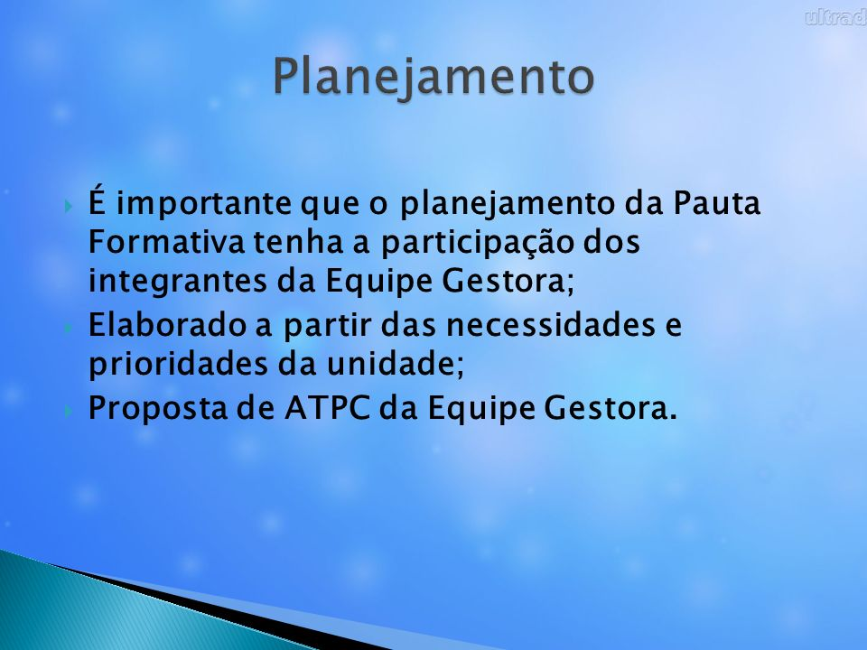 Planejamento É importante que o planejamento da Pauta Formativa tenha a participação dos integrantes da Equipe Gestora;