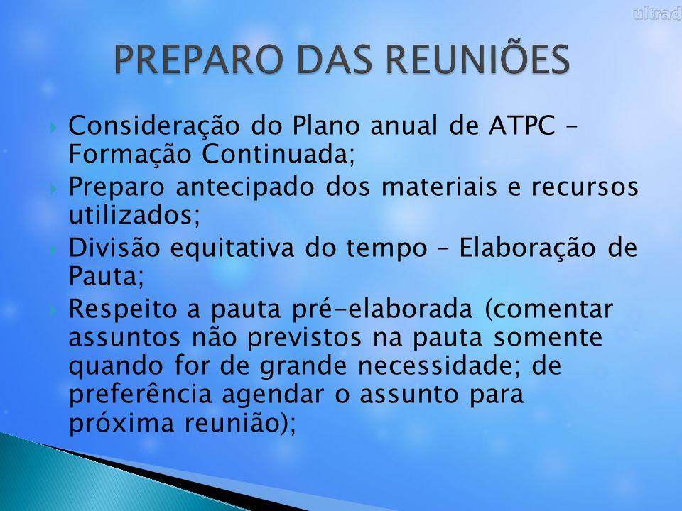 PREPARO DAS REUNIÕESConsideração do Plano anual de ATPC – Formação Continuada; Preparo antecipado dos materiais e recursos utilizados;