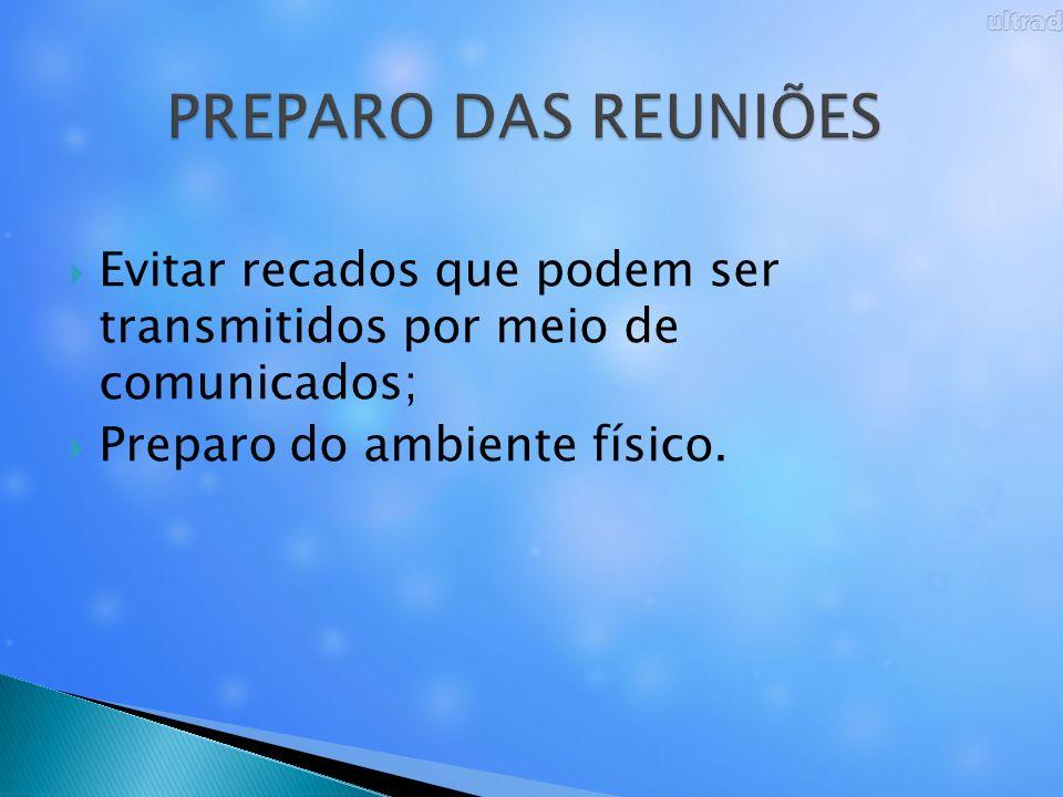 PREPARO DAS REUNIÕES Evitar recados que podem ser transmitidos por meio de comunicados; Preparo do ambiente físico.