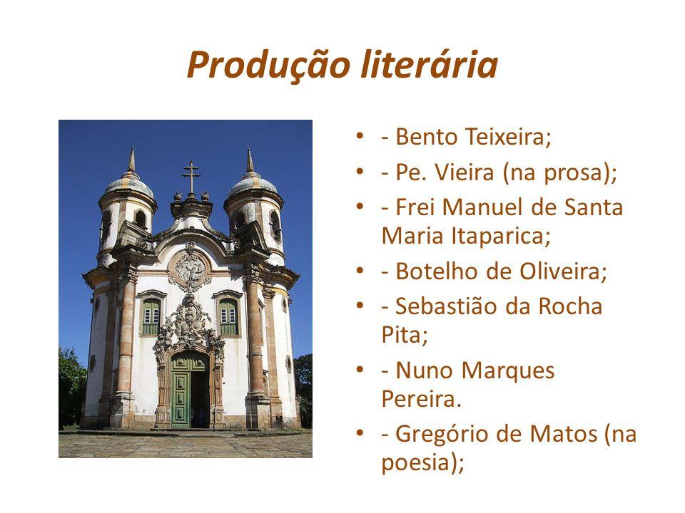 Produção literária - Bento Teixeira; - Pe. Vieira (na prosa);