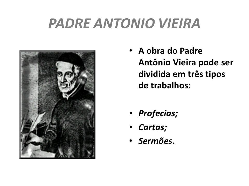 PADRE ANTONIO VIEIRA A obra do Padre Antônio Vieira pode ser dividida em três tipos de trabalhos: Profecias;