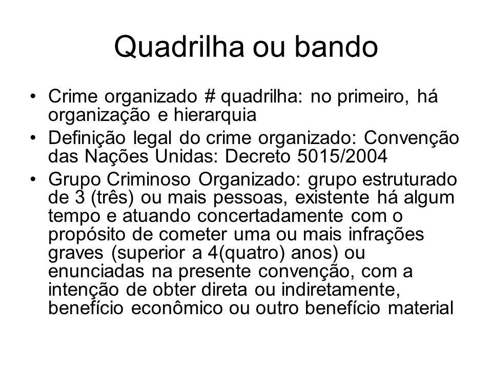 Quadrilha ou bando Crime organizado # quadrilha: no primeiro, há organização e hierarquia.