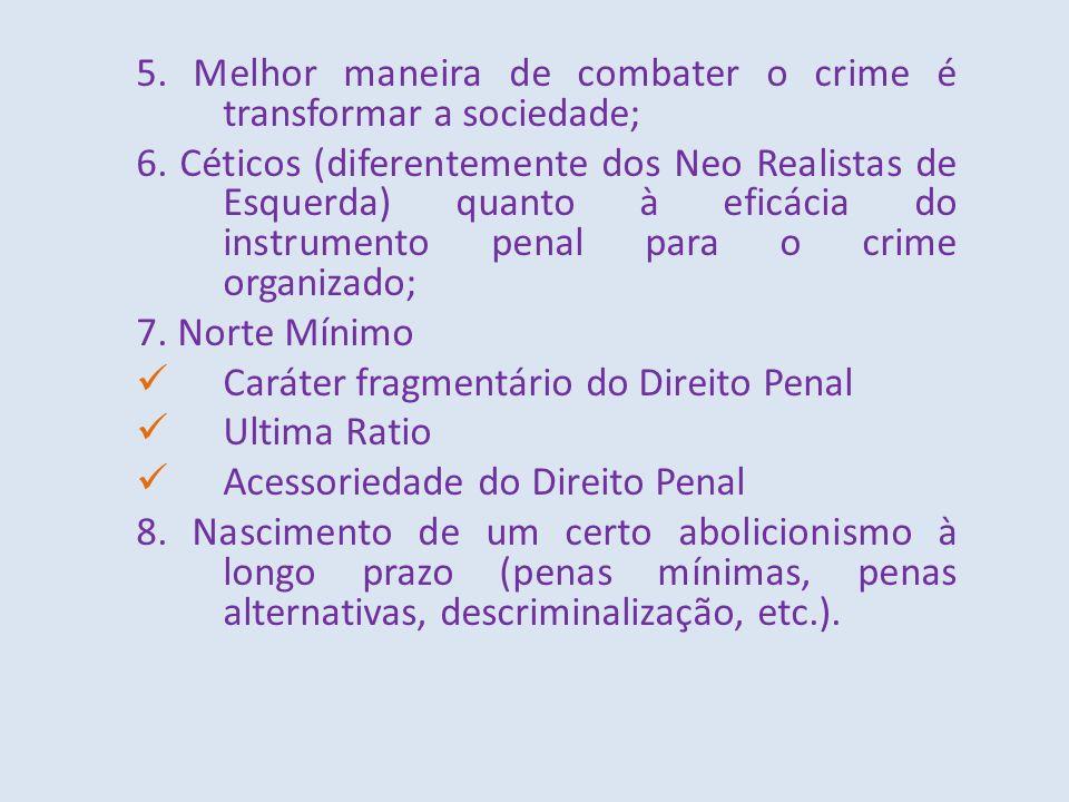 5. Melhor maneira de combater o crime é transformar a sociedade;