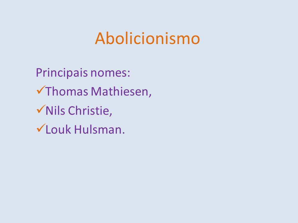 Principais nomes: Thomas Mathiesen, Nils Christie, Louk Hulsman.