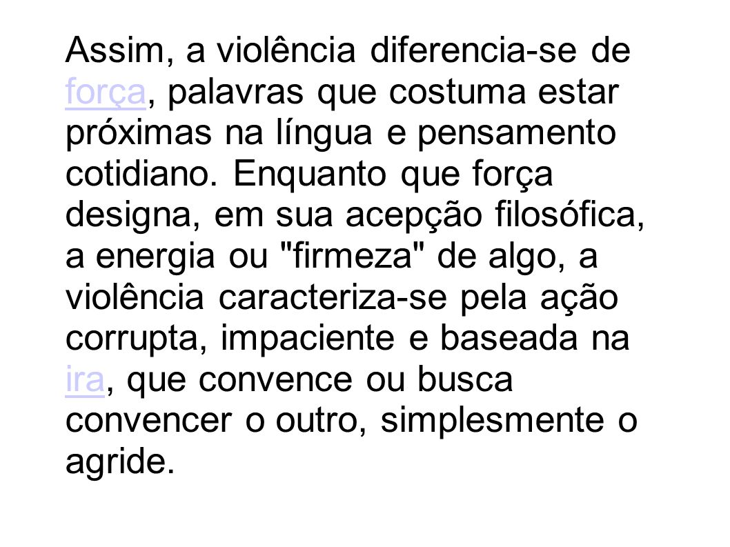 Assim, a violência diferencia-se de força, palavras que costuma estar próximas na língua e pensamento cotidiano.