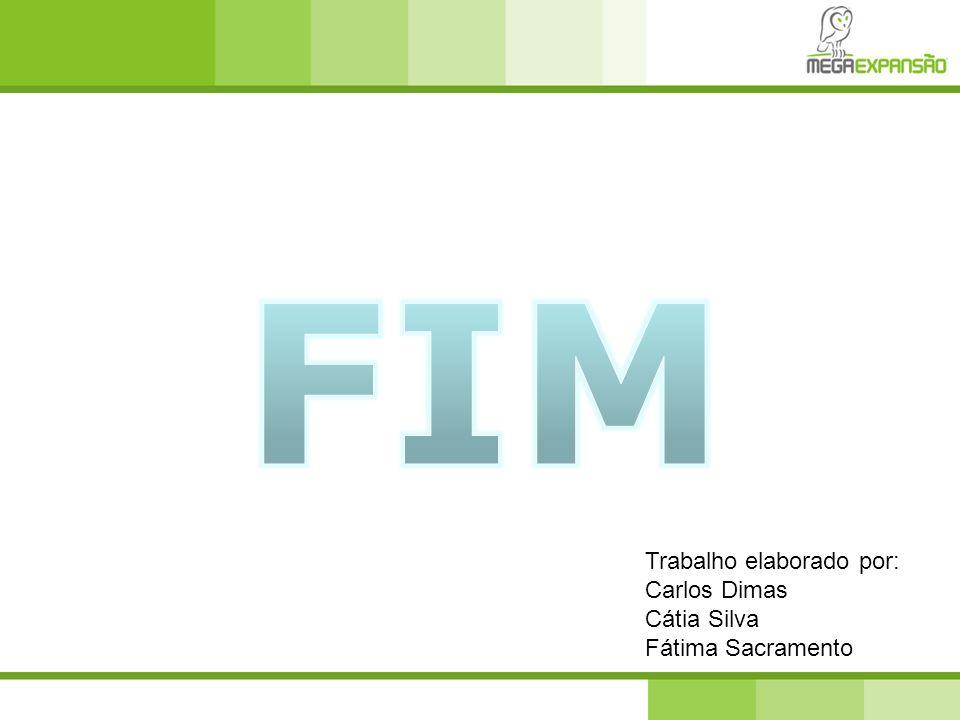 FIM Trabalho elaborado por: Carlos Dimas Cátia Silva Fátima Sacramento