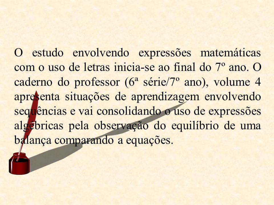 O estudo envolvendo expressões matemáticas com o uso de letras inicia-se ao final do 7º ano.