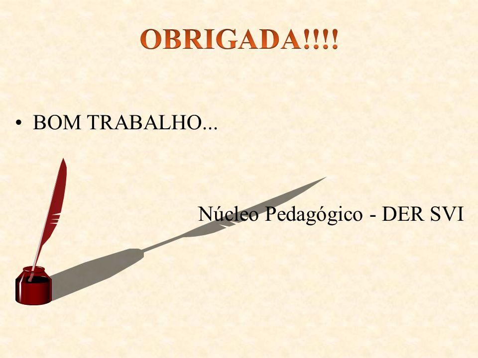 OBRIGADA!!!! BOM TRABALHO... Núcleo Pedagógico - DER SVI
