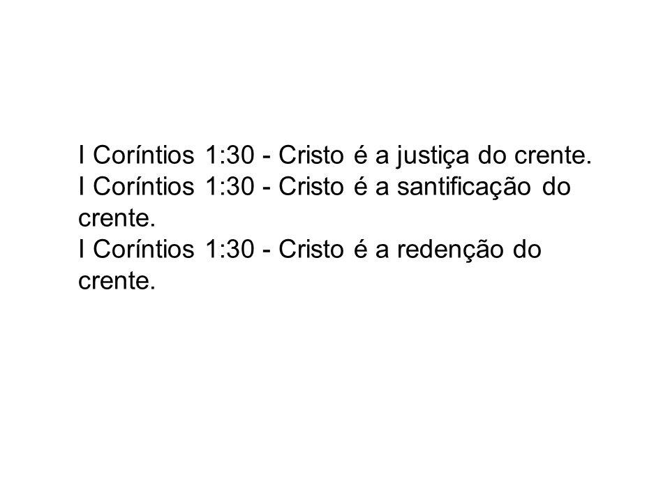 I Coríntios 1:30 - Cristo é a justiça do crente