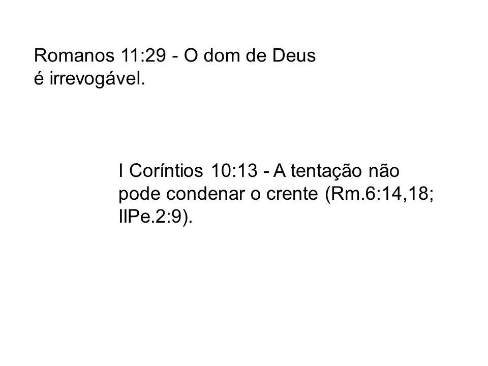 Romanos 11:29 - O dom de Deus é irrevogável.