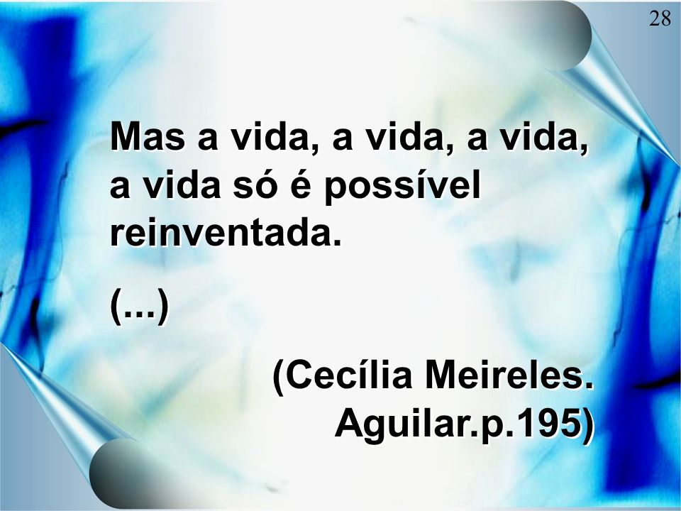 Mas a vida, a vida, a vida, a vida só é possível reinventada.