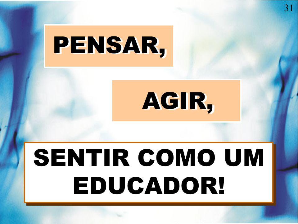SENTIR COMO UM EDUCADOR!