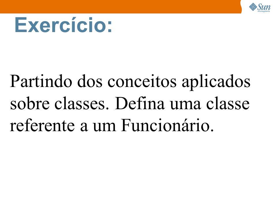 Exercício: Partindo dos conceitos aplicados sobre classes.