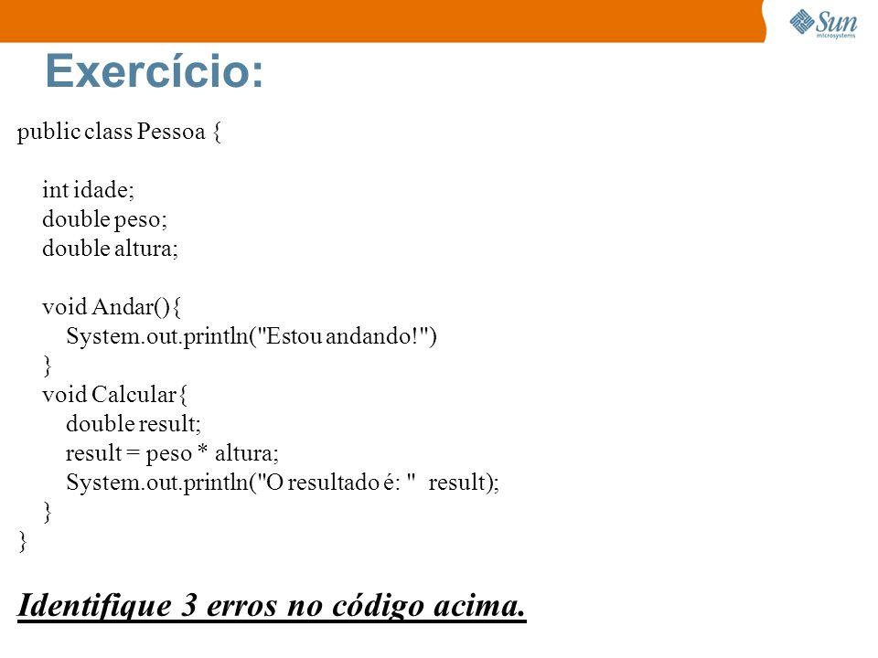 Exercício: Identifique 3 erros no código acima. public class Pessoa {