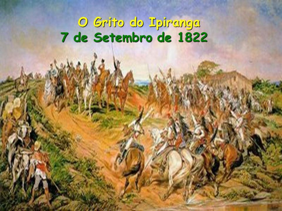 O Grito do Ipiranga 7 de Setembro de 1822