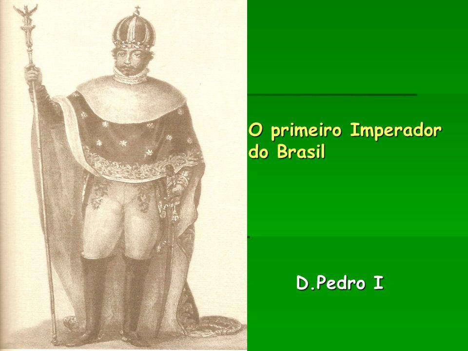 O primeiro Imperador do Brasil D.Pedro I