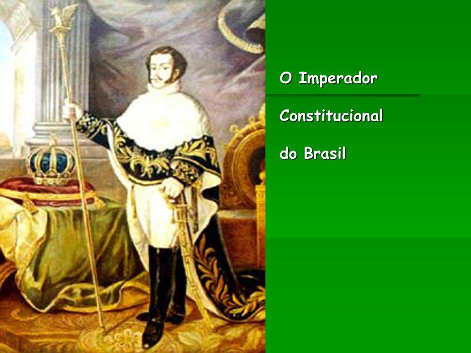 O Imperador Constitucional do Brasil